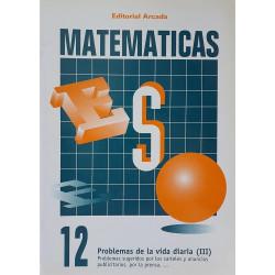 Matemáticas 12. Problemas de la vida diaria (III)